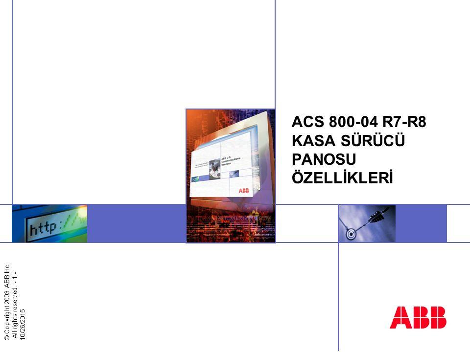 © Copyright 2003 ABB Inc. All rights reserved. - 1 - 10/26/2015 ACS 800-04 R7-R8 KASA SÜRÜCÜ PANOSU ÖZELLİKLERİ
