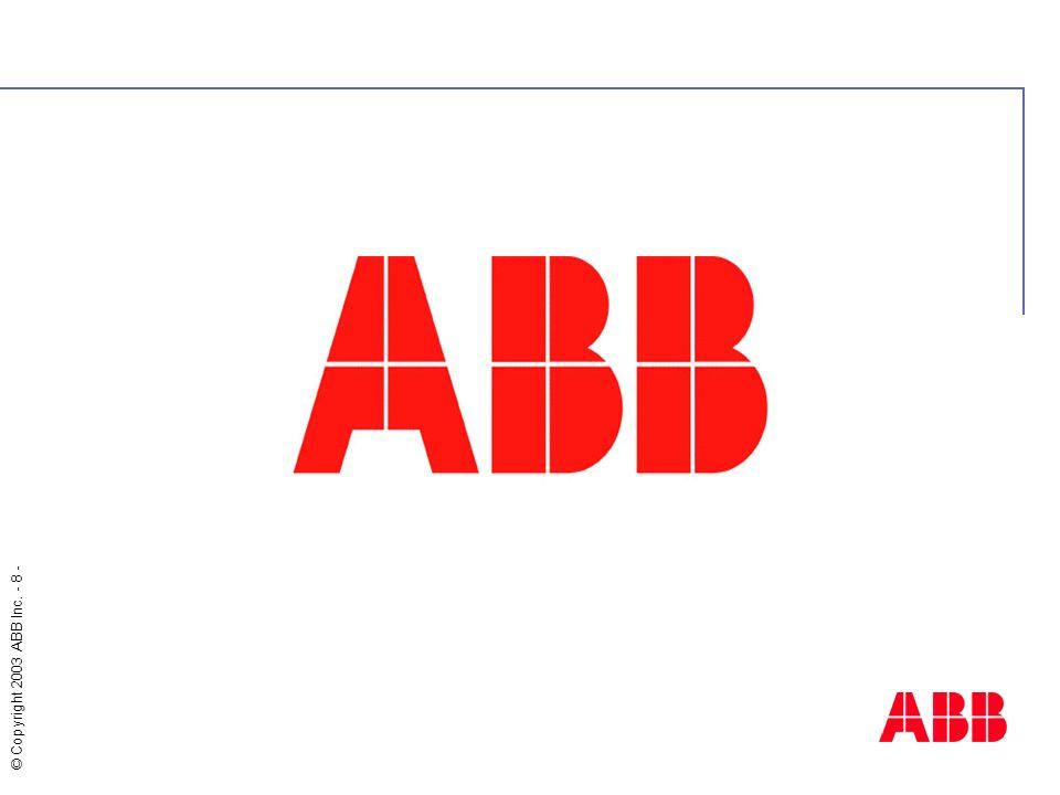 © Copyright 2003 ABB Inc. - 8 -