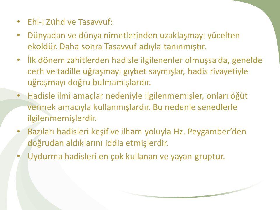 Ehl-i Zühd ve Tasavvuf: Dünyadan ve dünya nimetlerinden uzaklaşmayı yücelten ekoldür. Daha sonra Tasavvuf adıyla tanınmıştır. İlk dönem zahitlerden ha