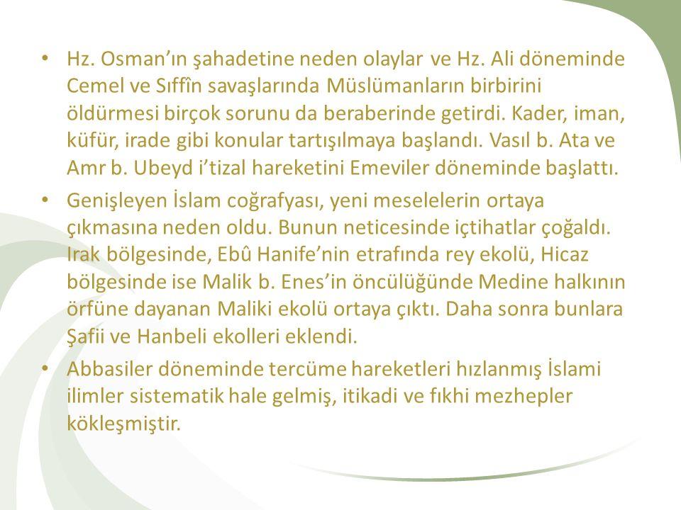 Hz. Osman'ın şahadetine neden olaylar ve Hz. Ali döneminde Cemel ve Sıffîn savaşlarında Müslümanların birbirini öldürmesi birçok sorunu da beraberinde