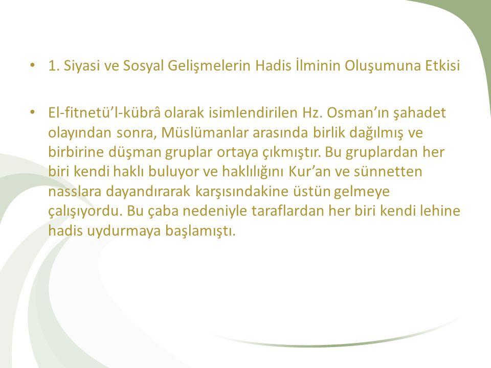 1. Siyasi ve Sosyal Gelişmelerin Hadis İlminin Oluşumuna Etkisi El-fitnetü'l-kübrâ olarak isimlendirilen Hz. Osman'ın şahadet olayından sonra, Müslüma