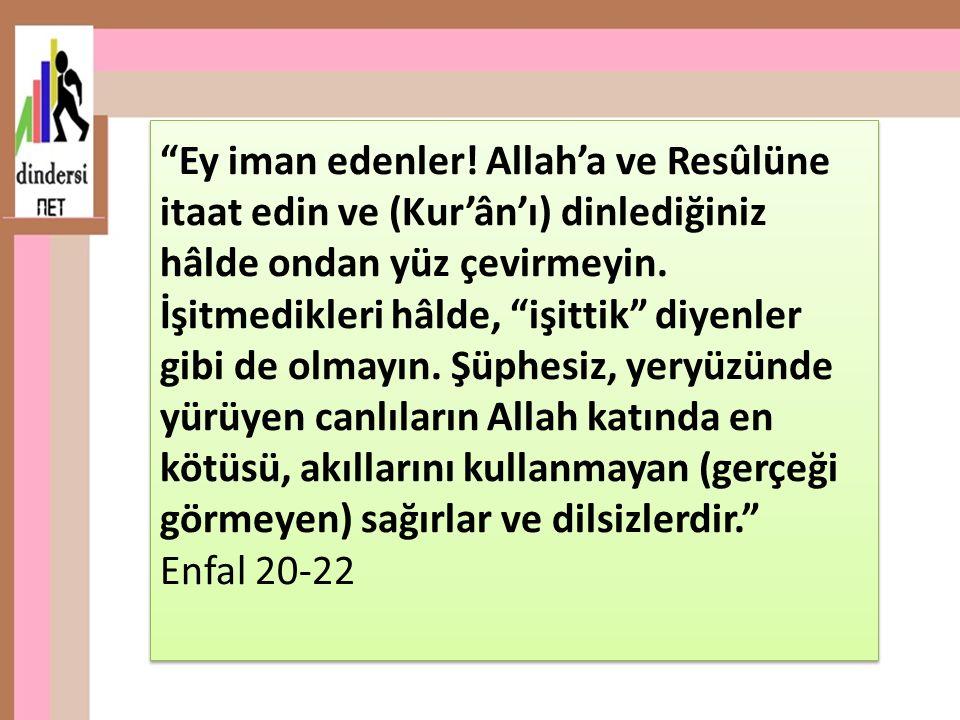"""""""Ey iman edenler! Allah'a ve Resûlüne itaat edin ve (Kur'ân'ı) dinlediğiniz hâlde ondan yüz çevirmeyin. İşitmedikleri hâlde, """"işittik"""" diyenler gibi d"""