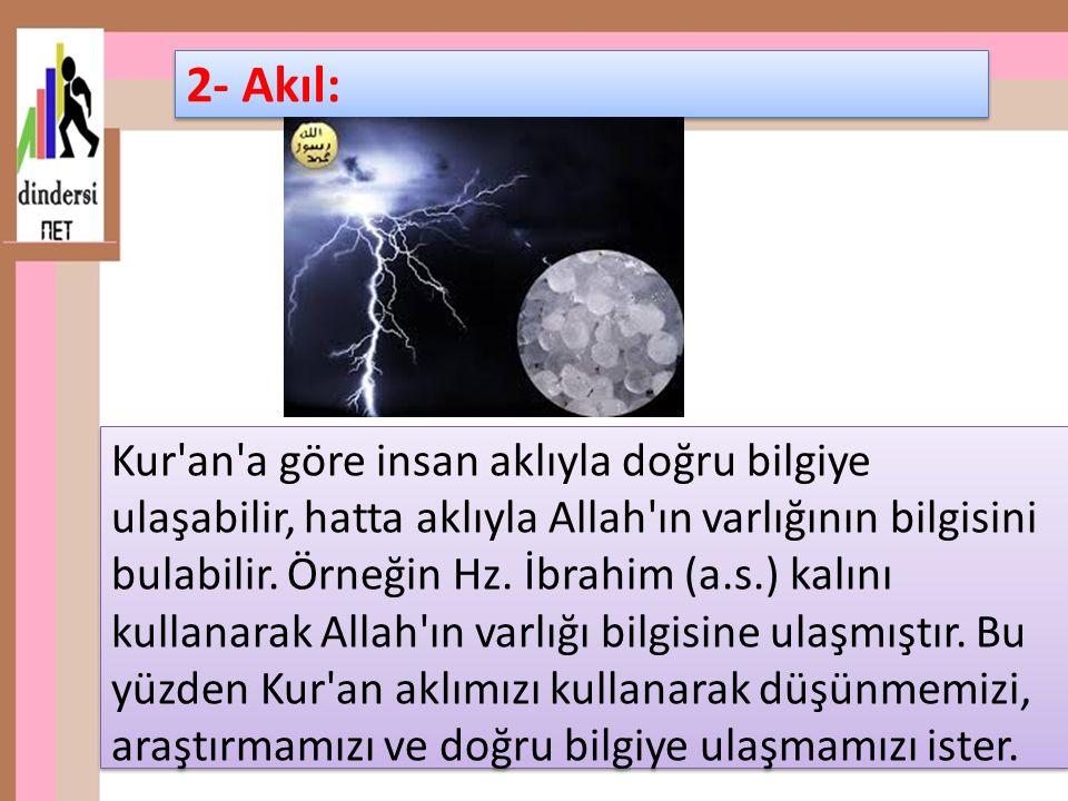 Kur'an'a göre insan aklıyla doğru bilgiye ulaşabilir, hatta aklıyla Allah'ın varlığının bilgisini bulabilir. Örneğin Hz. İbrahim (a.s.) kalını kullana