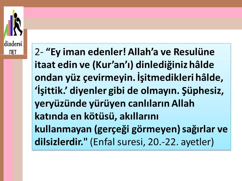 """2- """"Ey iman edenler! Allah'a ve Resulüne itaat edin ve (Kur'an'ı) dinlediğiniz hâlde ondan yüz çevirmeyin. İşitmedikleri hâlde, 'İşittik.' diyenler gi"""