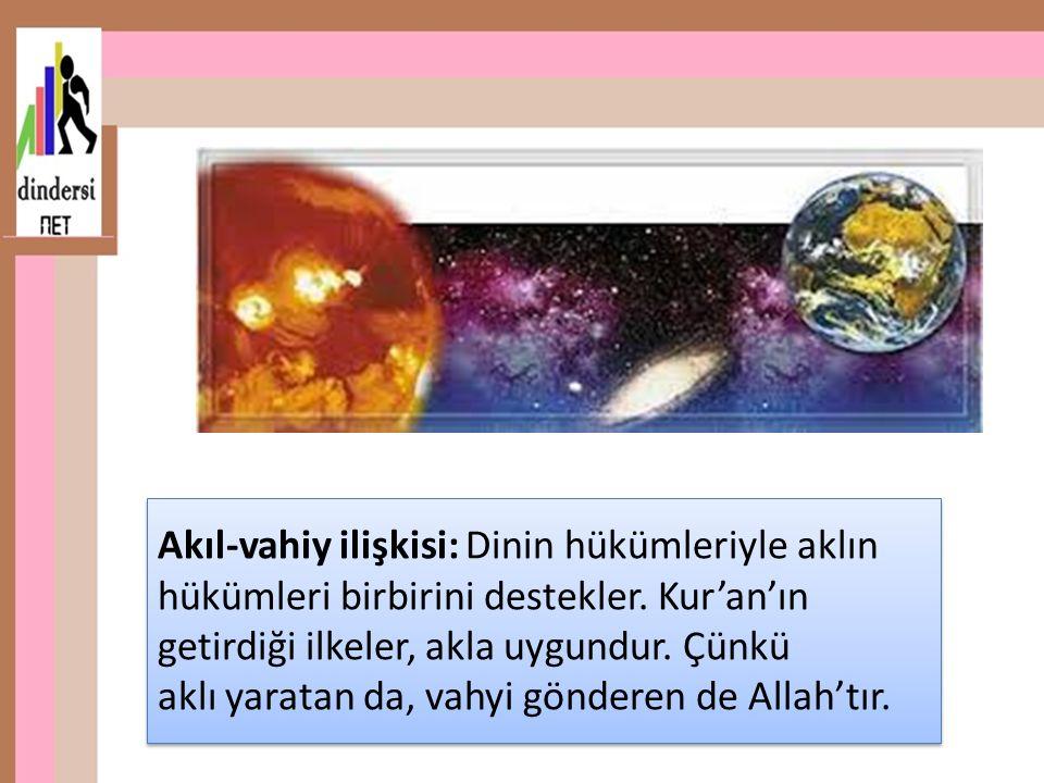 Akıl-vahiy ilişkisi: Dinin hükümleriyle aklın hükümleri birbirini destekler. Kur'an'ın getirdiği ilkeler, akla uygundur. Çünkü aklı yaratan da, vahyi