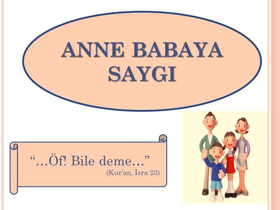 """ANNE BABAYA SAYGI """"…Öf! Bile deme…"""" (Kur'an, İsra 23)"""