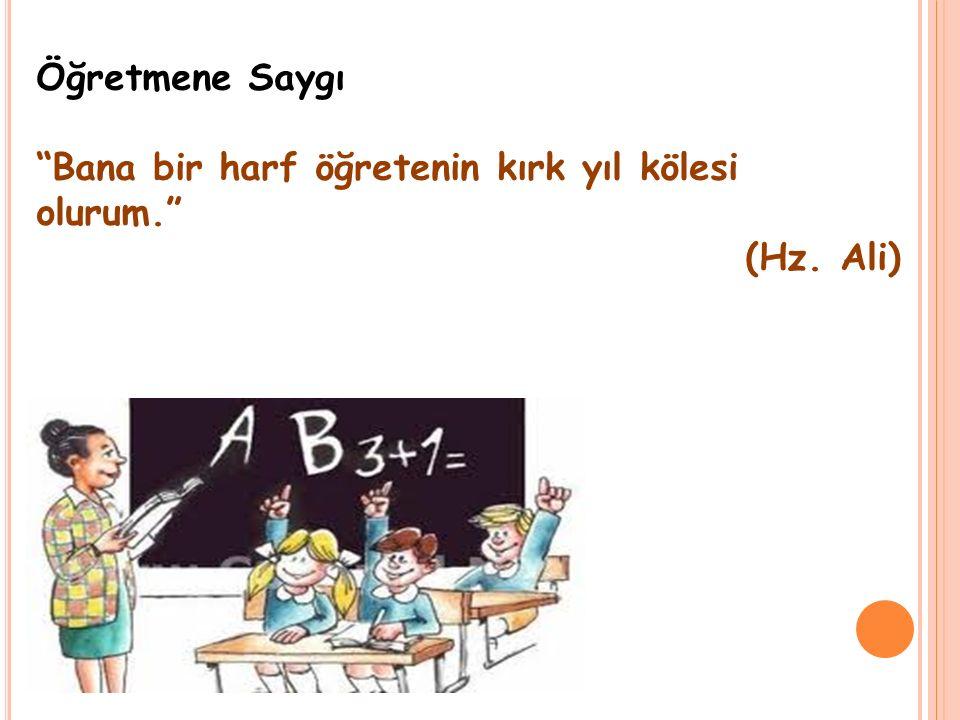 """Öğretmene Saygı """"Bana bir harf öğretenin kırk yıl kölesi olurum."""" (Hz. Ali)"""