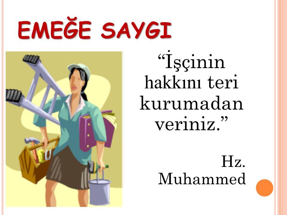 """EMEĞE SAYGI """"İşçinin hakkını teri kurumadan veriniz."""" Hz. Muhammed"""