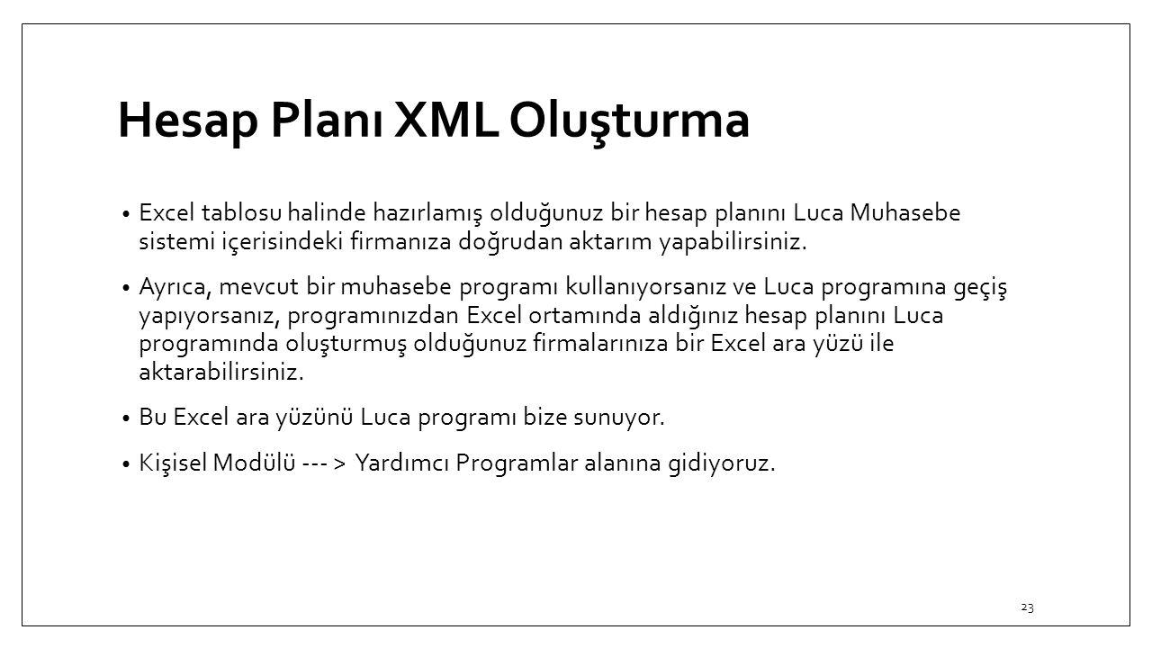 Hesap Planı XML Oluşturma Excel tablosu halinde hazırlamış olduğunuz bir hesap planını Luca Muhasebe sistemi içerisindeki firmanıza doğrudan aktarım y