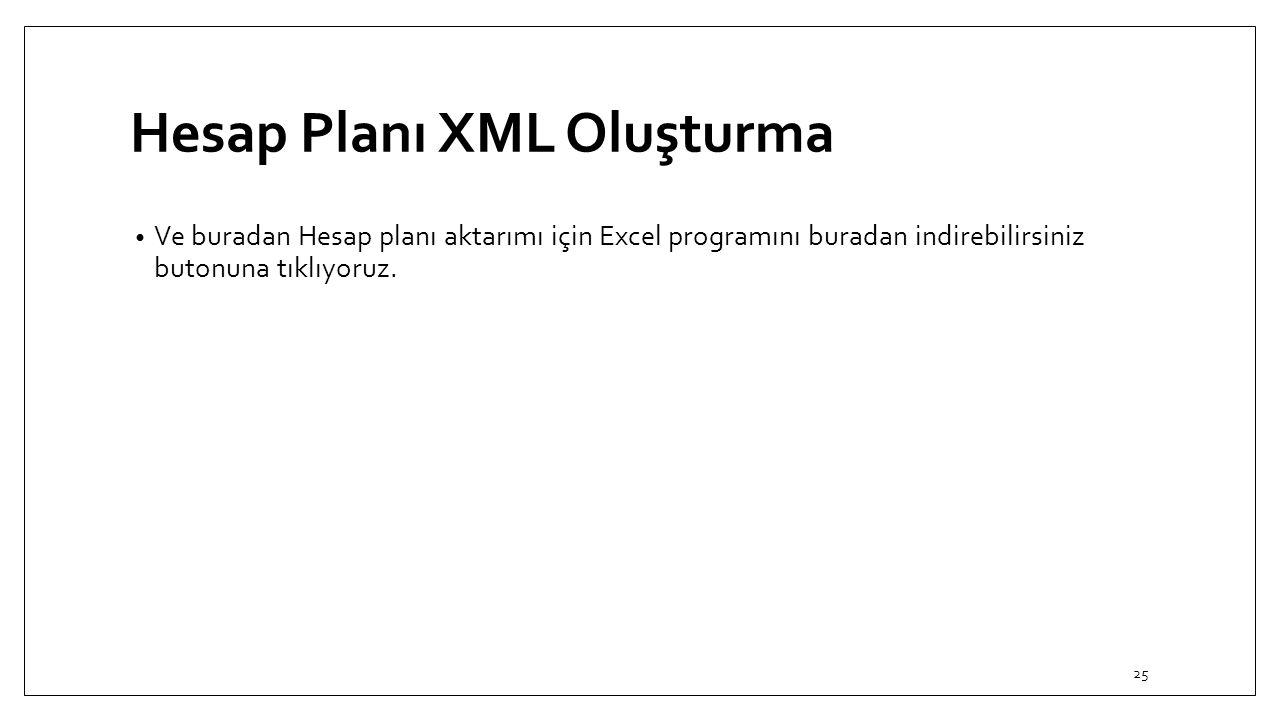 Hesap Planı XML Oluşturma Ve buradan Hesap planı aktarımı için Excel programını buradan indirebilirsiniz butonuna tıklıyoruz. 25