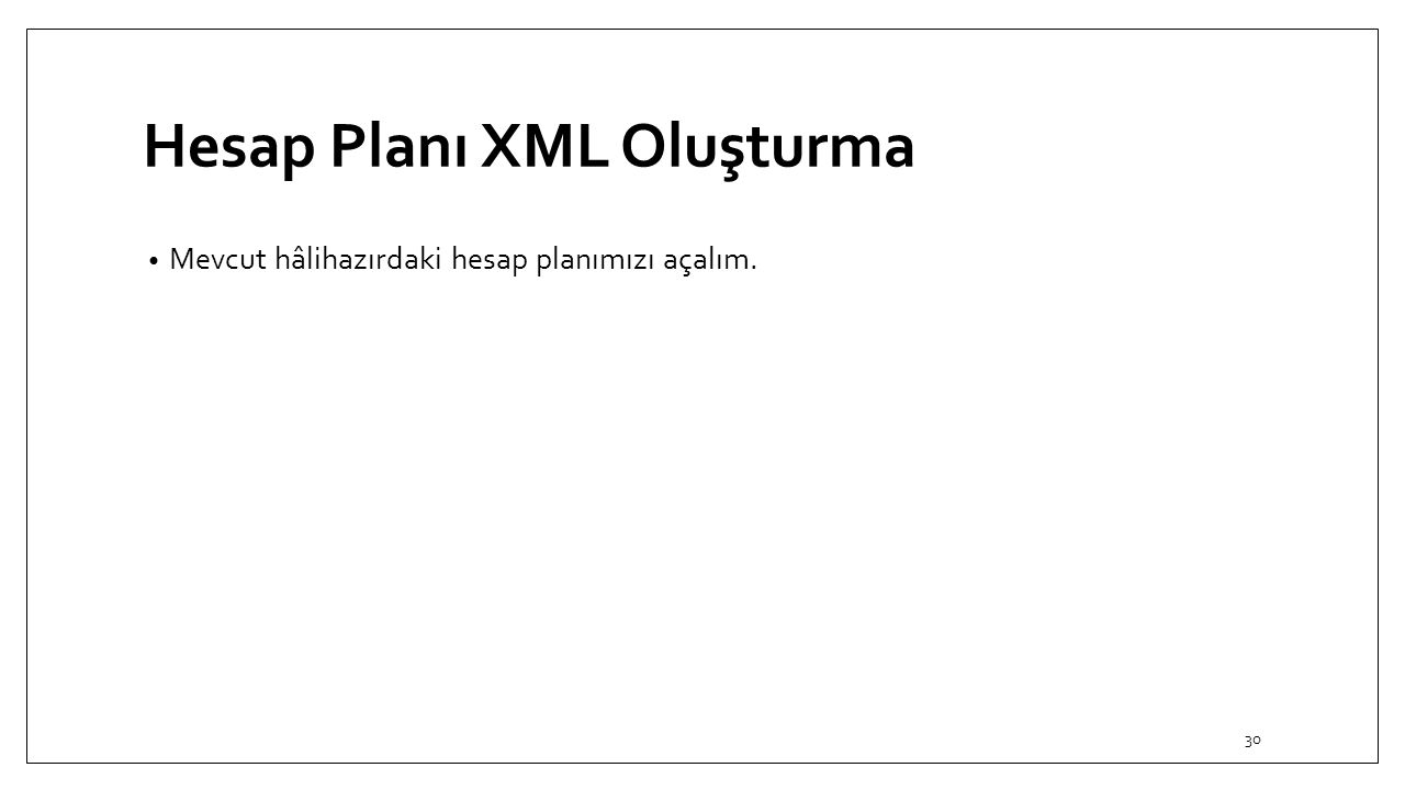 Hesap Planı XML Oluşturma Mevcut hâlihazırdaki hesap planımızı açalım. 30