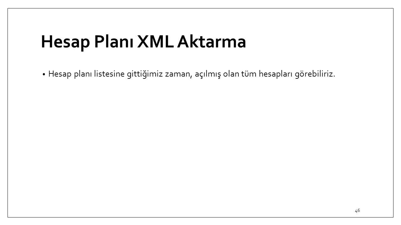Hesap Planı XML Aktarma Hesap planı listesine gittiğimiz zaman, açılmış olan tüm hesapları görebiliriz. 46
