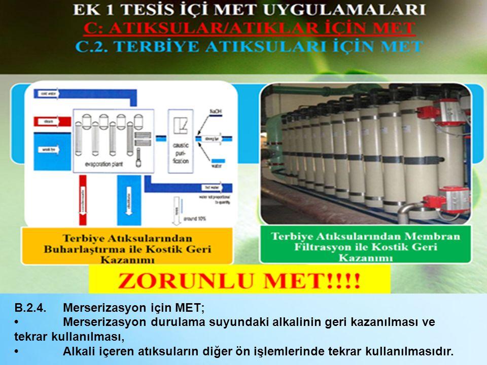 B.2.4.Merserizasyon için MET; Merserizasyon durulama suyundaki alkalinin geri kazanılması ve tekrar kullanılması, Alkali içeren atıksuların diğer ön i