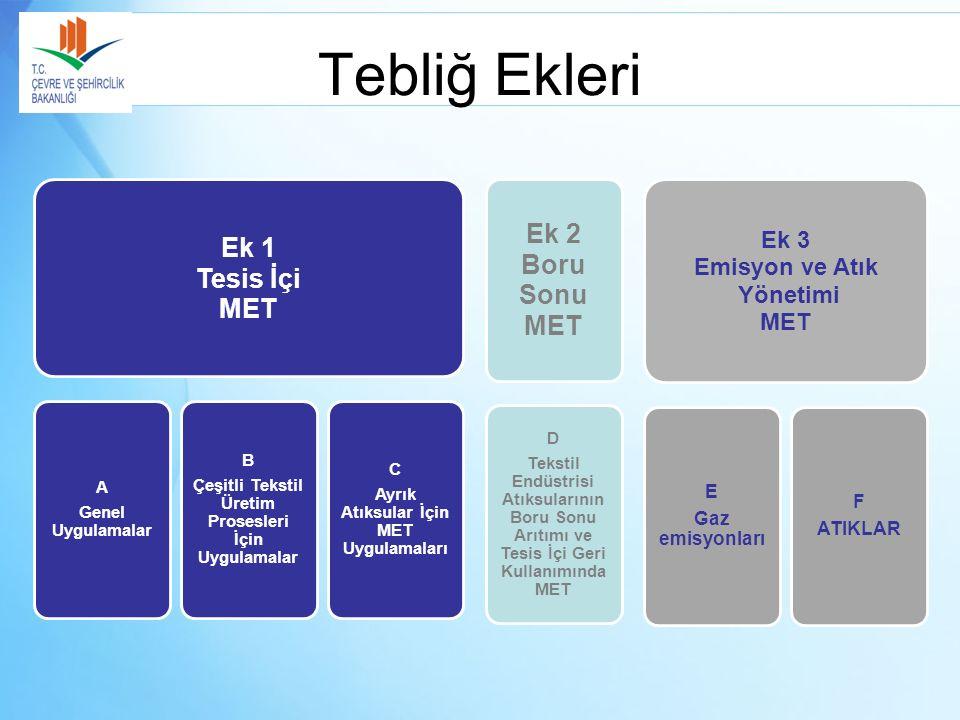Tebliğ Ekleri Ek 1 Tesis İçi MET A Genel Uygulamalar B Çeşitli Tekstil Üretim Prosesleri İçin Uygulamalar C Ayrık Atıksular İçin MET Uygulamaları Ek 2