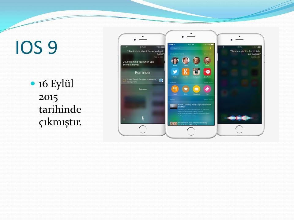 IOS 9 16 Eylül 2015 tarihinde çıkmıştır.