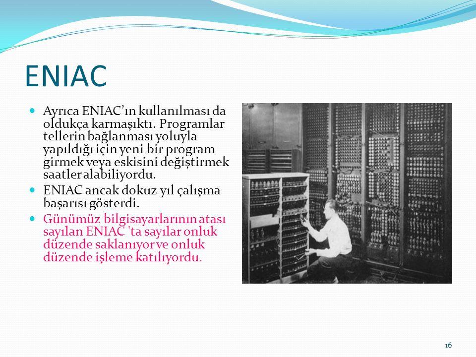 16 ENIAC Ayrıca ENIAC'ın kullanılması da oldukça karmaşıktı.
