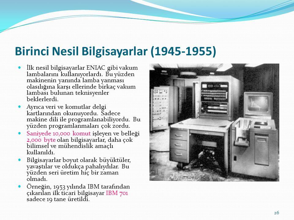 26 Birinci Nesil Bilgisayarlar (1945-1955) İlk nesil bilgisayarlar ENIAC gibi vakum lambalarını kullanıyorlardı.