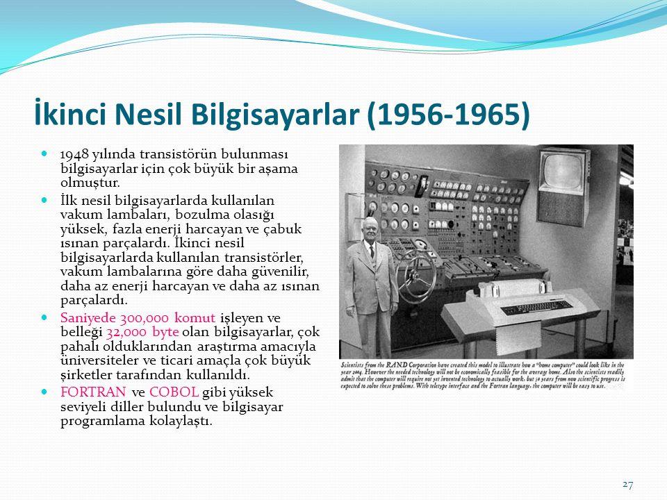 27 İkinci Nesil Bilgisayarlar (1956-1965) 1948 yılında transistörün bulunması bilgisayarlar için çok büyük bir aşama olmuştur.