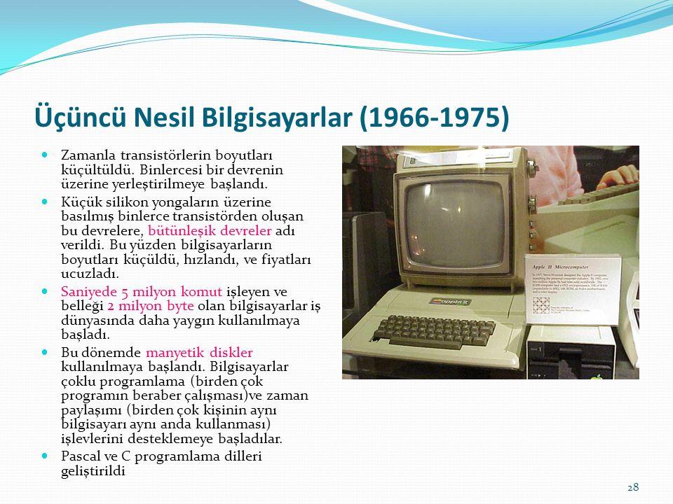 28 Üçüncü Nesil Bilgisayarlar (1966-1975) Zamanla transistörlerin boyutları küçültüldü.