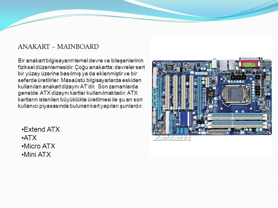 ANAKART – MAINBOARD Bir anakart bilgisayarın temel devre ve bileşenlerinin fiziksel düzenlemesidir.