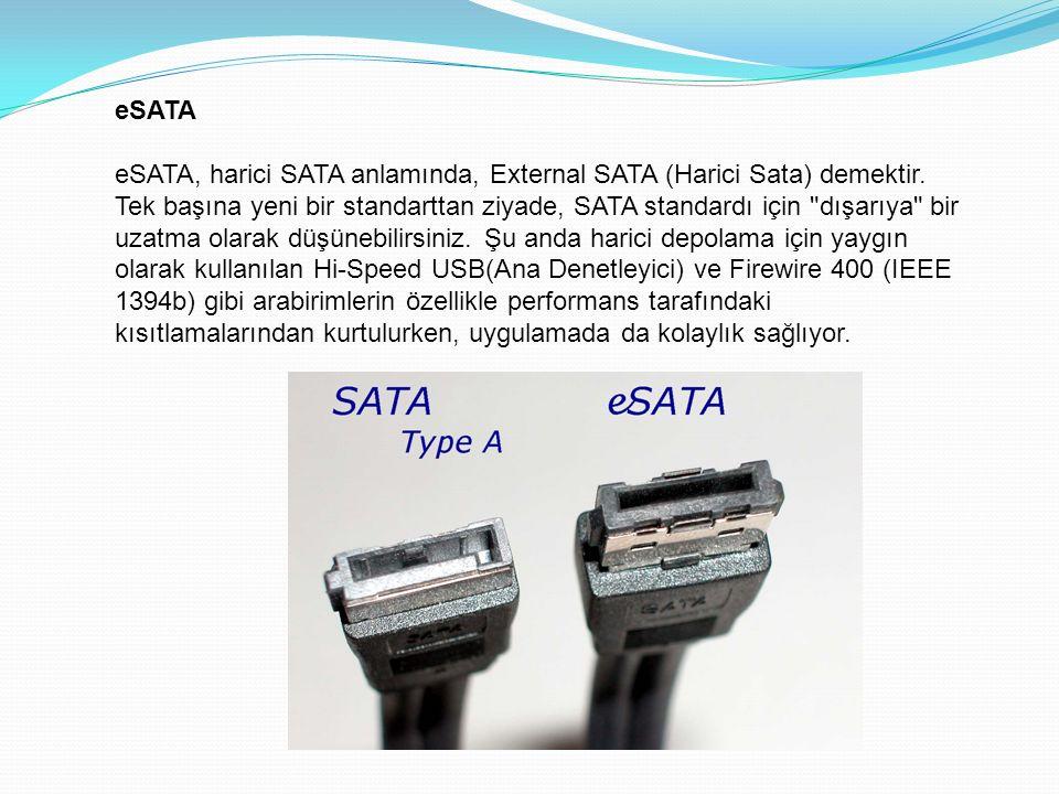 eSATA eSATA, harici SATA anlamında, External SATA (Harici Sata) demektir.