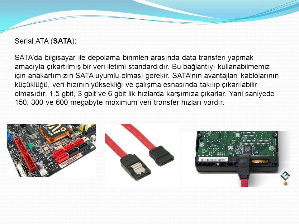 Serial ATA (SATA): SATA'da bilgisayar ile depolama birimleri arasında data transferi yapmak amacıyla çıkartılmış bir veri iletimi standardıdır.