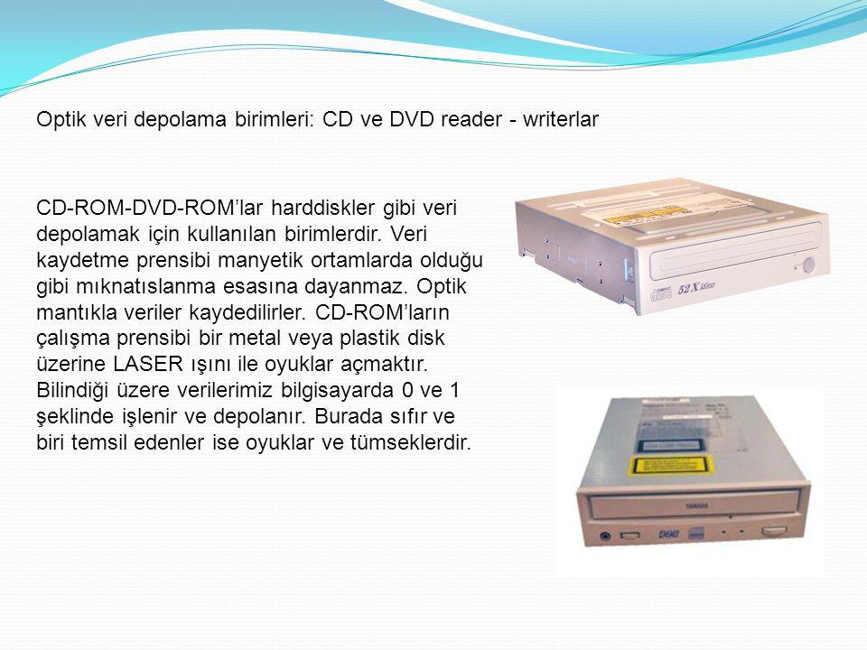 Optik veri depolama birimleri: CD ve DVD reader - writerlar CD-ROM-DVD-ROM'lar harddiskler gibi veri depolamak için kullanılan birimlerdir.