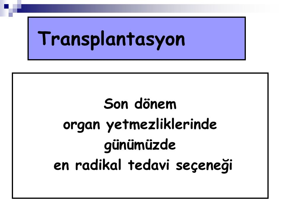 Transplantasyon Son dönem organ yetmezliklerinde günümüzde en radikal tedavi seçeneği