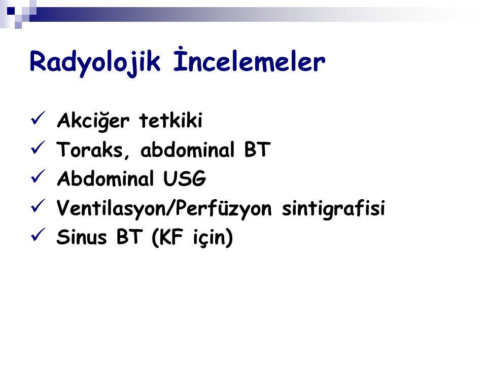 Radyolojik İncelemeler Akciğer tetkiki Toraks, abdominal BT Abdominal USG Ventilasyon/Perfüzyon sintigrafisi Sinus BT (KF için)