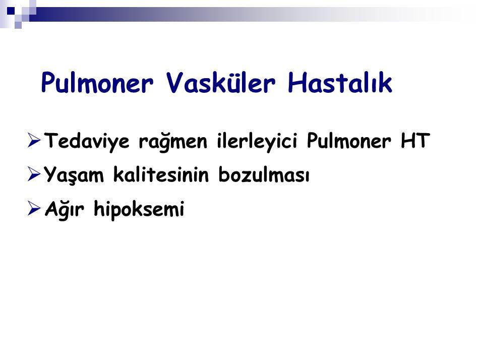 Pulmoner Vasküler Hastalık  Tedaviye rağmen ilerleyici Pulmoner HT  Yaşam kalitesinin bozulması  Ağır hipoksemi