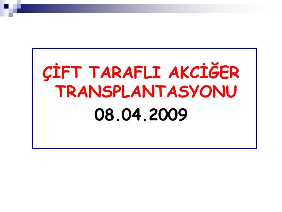 ÇİFT TARAFLI AKCİĞER TRANSPLANTASYONU 08.04.2009