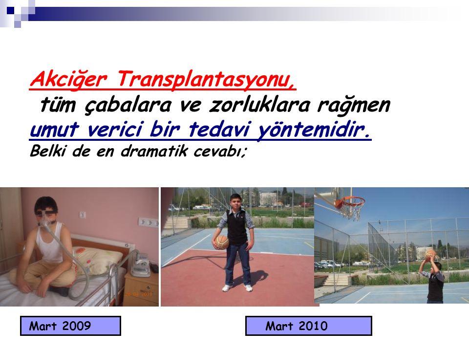 Akciğer Transplantasyonu, tüm çabalara ve zorluklara rağmen umut verici bir tedavi yöntemidir. Belki de en dramatik cevabı; Mart 2009Mart 2010