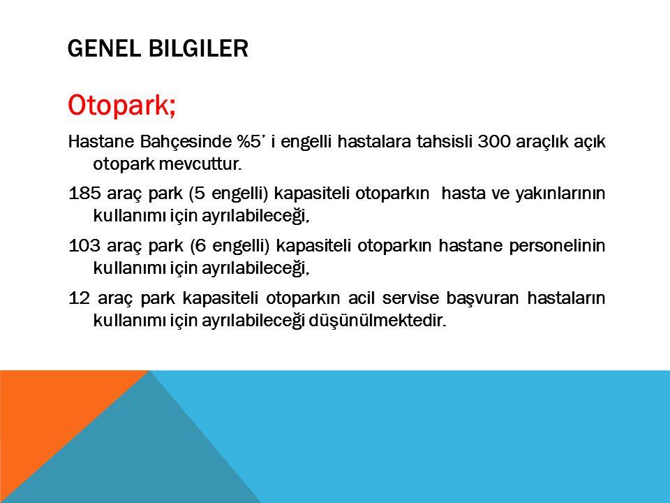 GENEL BILGILER Otopark; Hastane Bahçesinde %5' i engelli hastalara tahsisli 300 araçlık açık otopark mevcuttur. 185 araç park (5 engelli) kapasiteli o