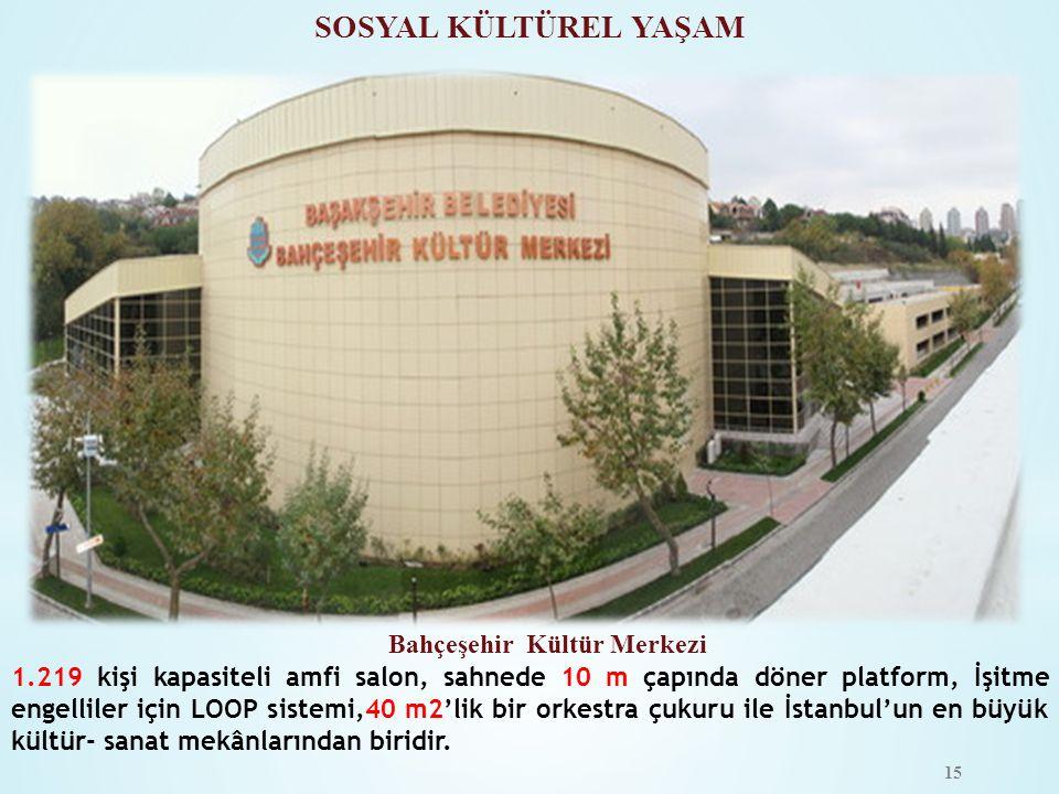 SOSYAL KÜLTÜREL YAŞAM Bahçeşehir Kültür Merkezi 1.219 kişi kapasiteli amfi salon, sahnede 10 m çapında döner platform, İşitme engelliler için LOOP sis