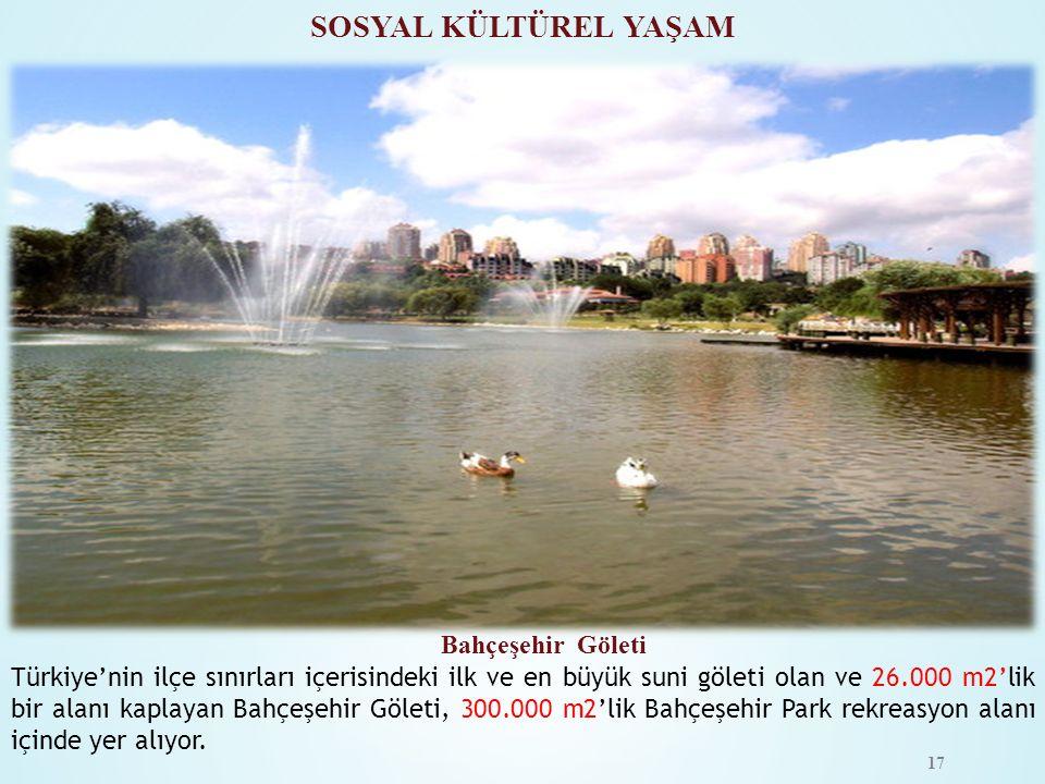 Bahçeşehir Göleti SOSYAL KÜLTÜREL YAŞAM Türkiye'nin ilçe sınırları içerisindeki ilk ve en büyük suni göleti olan ve 26.000 m2'lik bir alanı kaplayan B