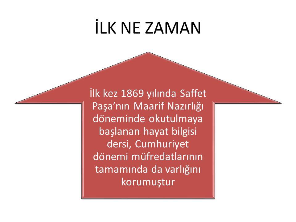 İLK NE ZAMAN İlk kez 1869 yılında Saffet Paşa'nın Maarif Nazırlığı döneminde okutulmaya başlanan hayat bilgisi dersi, Cumhuriyet dönemi müfredatlar
