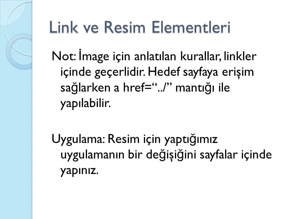 """Not: İ mage için anlatılan kurallar, linkler içinde geçerlidir. Hedef sayfaya erişim sa ğ larken a href=""""../"""" mantı ğ ı ile yapılabilir. Uygulama: Res"""