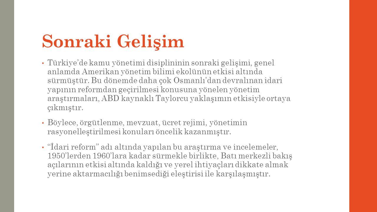 Sonraki Gelişim Türkiye'de kamu yönetimi disiplininin sonraki gelişimi, genel anlamda Amerikan yönetim bilimi ekolünün etkisi altında sürmüştür. Bu dö