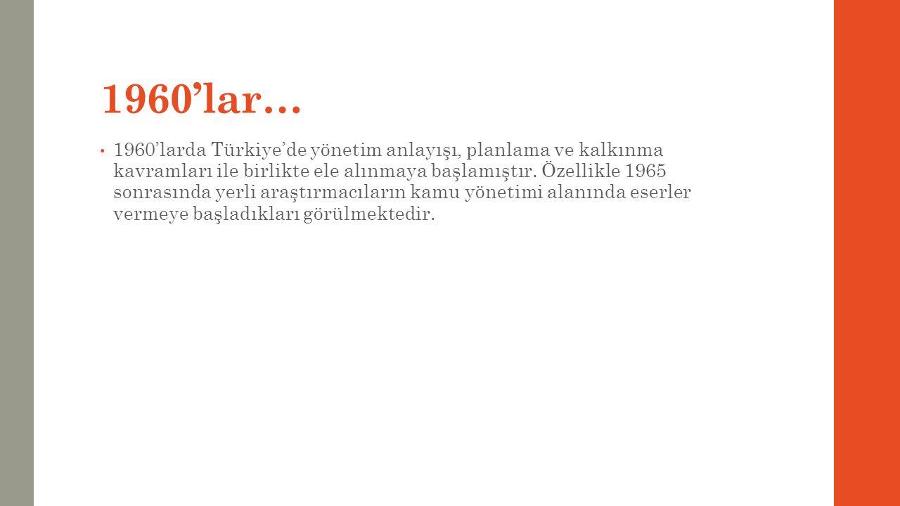 1960'lar… 1960'larda Türkiye'de yönetim anlayışı, planlama ve kalkınma kavramları ile birlikte ele alınmaya başlamıştır. Özellikle 1965 sonrasında yer