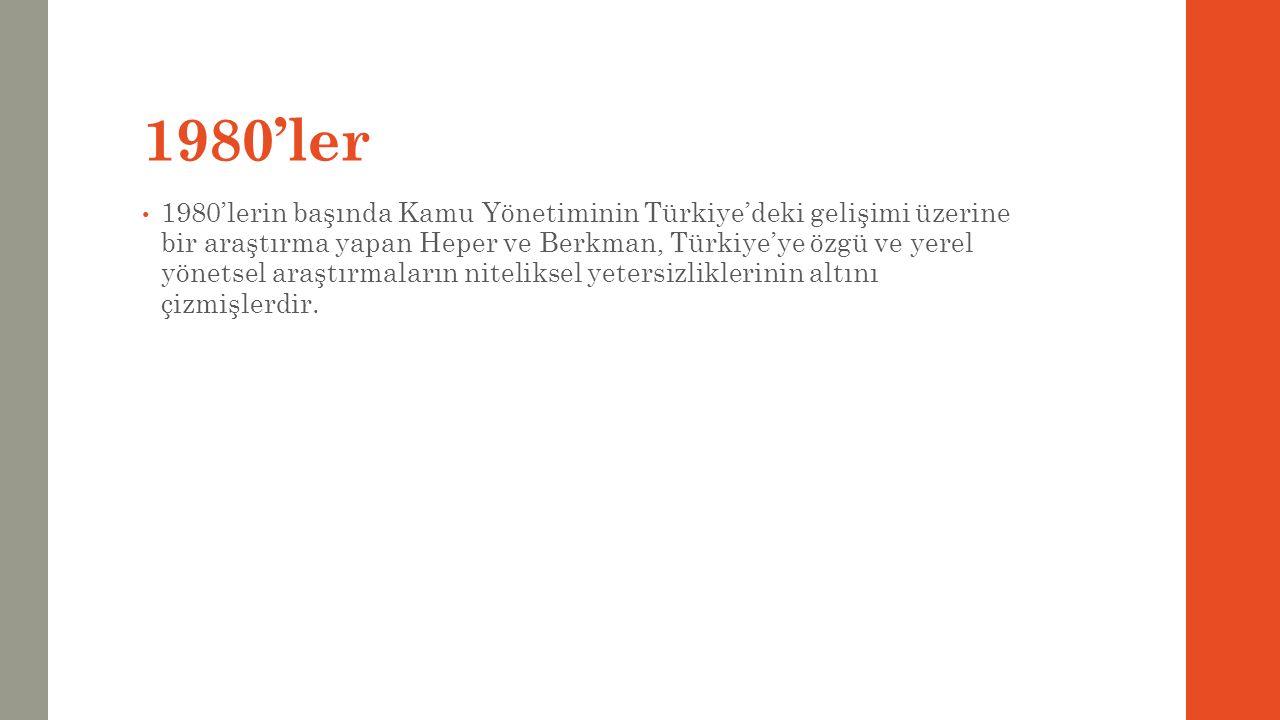 1980'ler 1980'lerin başında Kamu Yönetiminin Türkiye'deki gelişimi üzerine bir araştırma yapan Heper ve Berkman, Türkiye'ye özgü ve yerel yönetsel ara