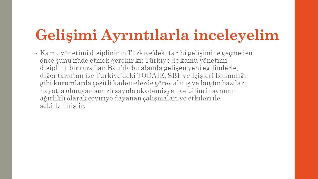 Gelişimi Ayrıntılarla inceleyelim Kamu yönetimi disiplininin Türkiye'deki tarihi gelişimine geçmeden önce şunu ifade etmek gerekir ki; Türkiye'de kamu