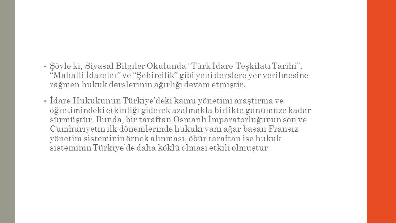 """Şöyle ki, Siyasal Bilgiler Okulunda """"Türk İdare Teşkilatı Tarihi"""", """"Mahalli İdareler"""" ve """"Şehircilik"""" gibi yeni derslere yer verilmesine rağmen hukuk"""