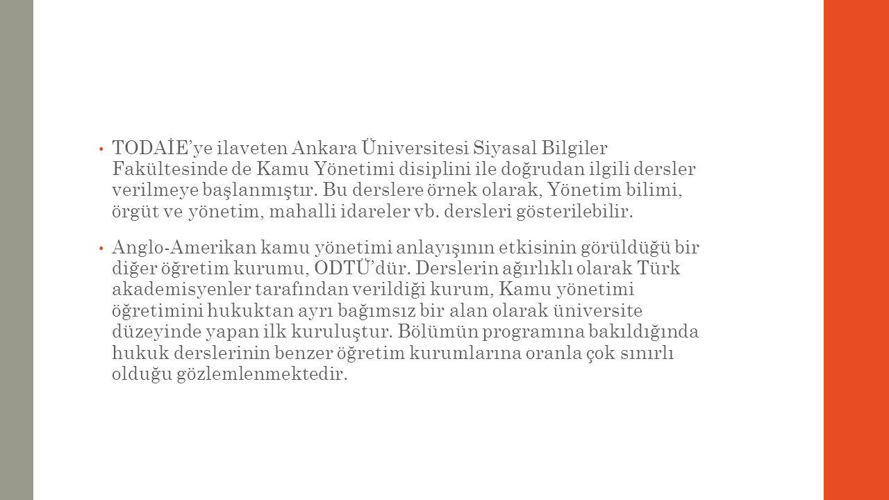 TODAİE'ye ilaveten Ankara Üniversitesi Siyasal Bilgiler Fakültesinde de Kamu Yönetimi disiplini ile doğrudan ilgili dersler verilmeye başlanmıştır. Bu