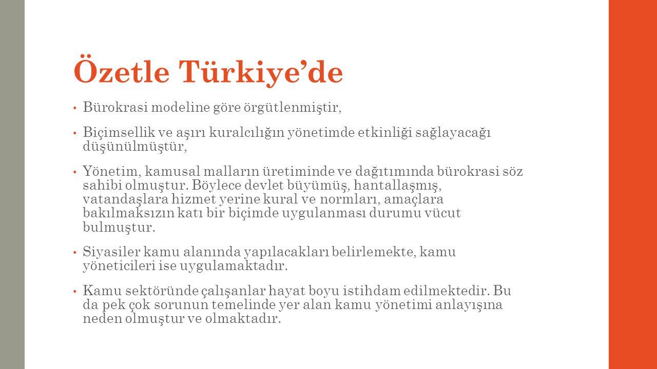 Özetle Türkiye'de Bürokrasi modeline göre örgütlenmiştir, Biçimsellik ve aşırı kuralcılığın yönetimde etkinliği sağlayacağı düşünülmüştür, Yönetim, ka