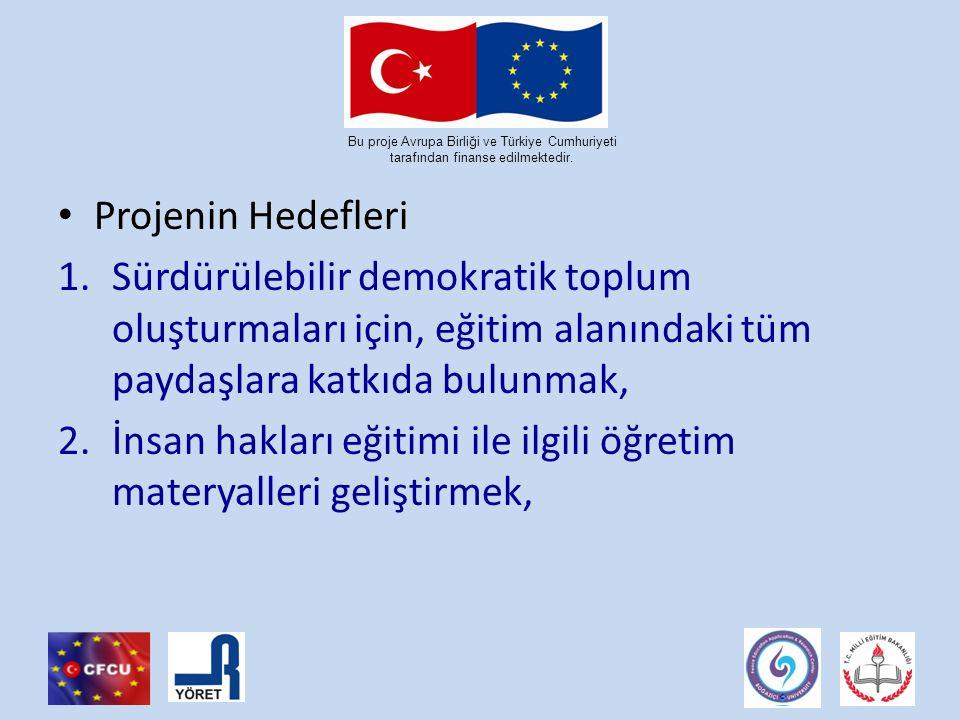 Projenin Hedefleri 1.Sürdürülebilir demokratik toplum oluşturmaları için, eğitim alanındaki tüm paydaşlara katkıda bulunmak, 2.İnsan hakları eğitimi ile ilgili öğretim materyalleri geliştirmek,