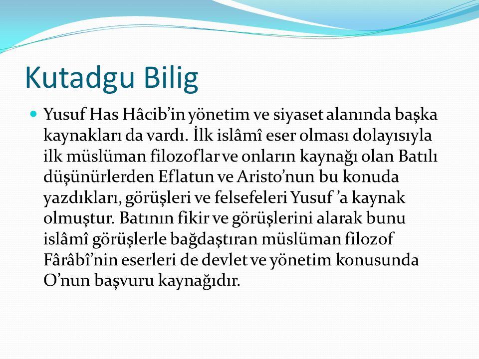 Kutadgu Bilig Yusuf Has Hâcib'in yönetim ve siyaset alanında başka kaynakları da vardı. İlk islâmî eser olması dolayısıyla ilk müslüman filozoflar ve