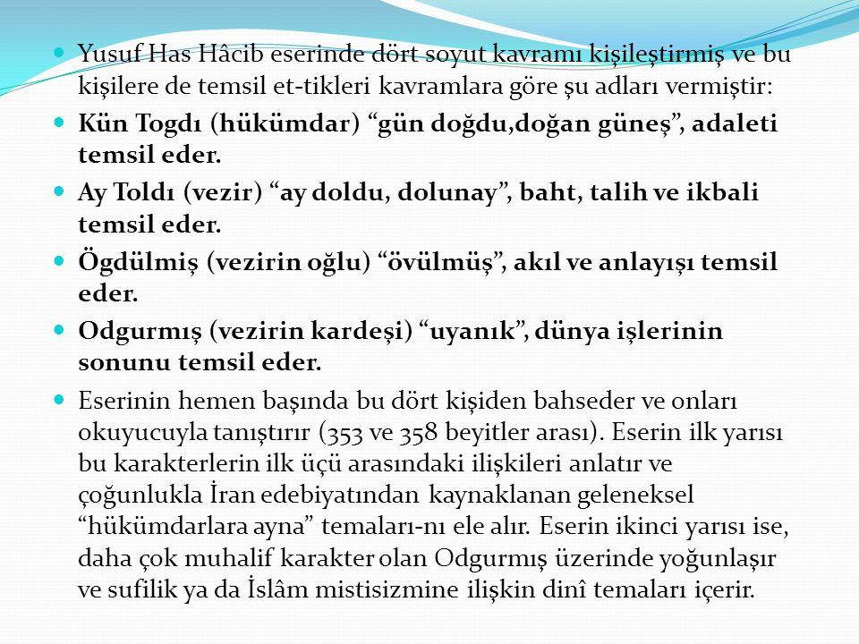 Yusuf Has Hâcib eserinde dört soyut kavramı kişileştirmiş ve bu kişilere de temsil et-tikleri kavramlara göre şu adları vermiştir: Kün Togdı (hükümdar