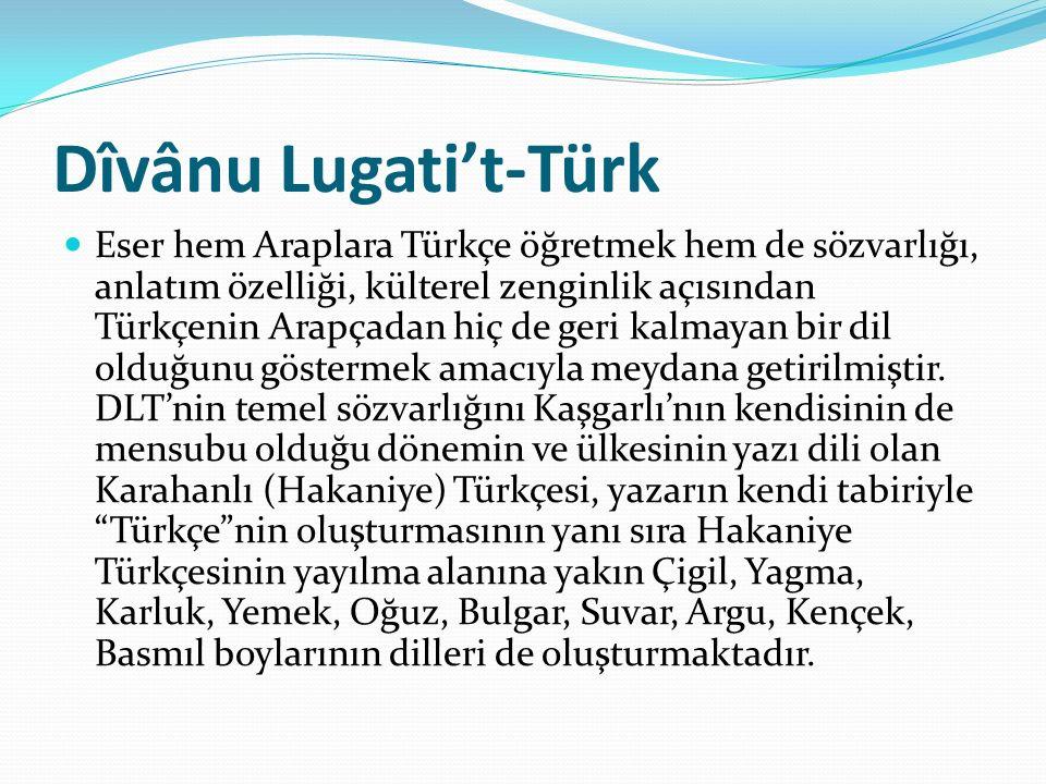 Dîvânu Lugati't-Türk Eser hem Araplara Türkçe öğretmek hem de sözvarlığı, anlatım özelliği, külterel zenginlik açısından Türkçenin Arapçadan hiç de ge