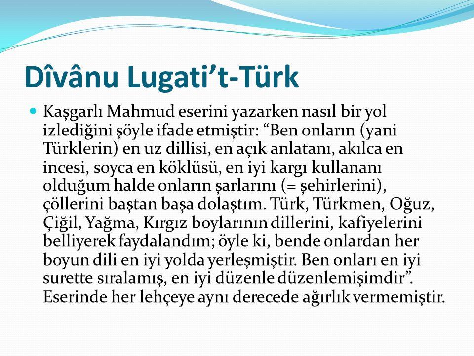 """Dîvânu Lugati't-Türk Kaşgarlı Mahmud eserini yazarken nasıl bir yol izlediğini şöyle ifade etmiştir: """"Ben onların (yani Türklerin) en uz dillisi, en a"""