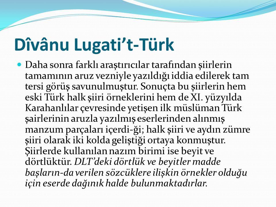Dîvânu Lugati't-Türk Daha sonra farklı araştırıcılar tarafından şiirlerin tamamının aruz vezniyle yazıldığı iddia edilerek tam tersi görüş savunulmuşt